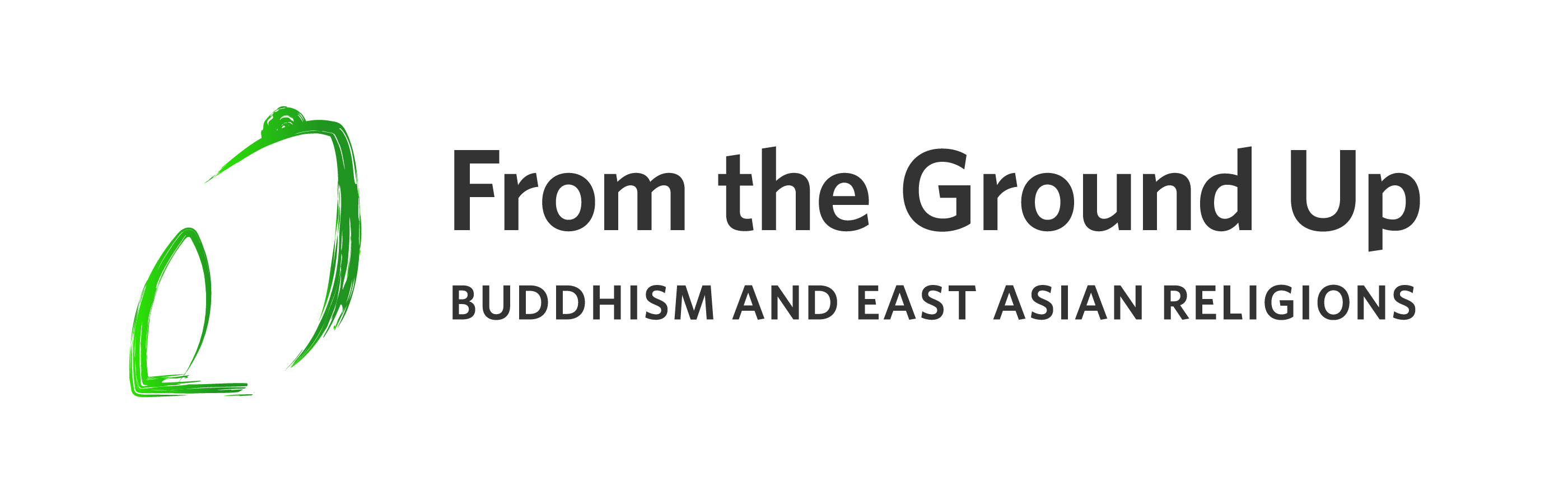 From the Ground Up: Buddhism & East Asian Religions